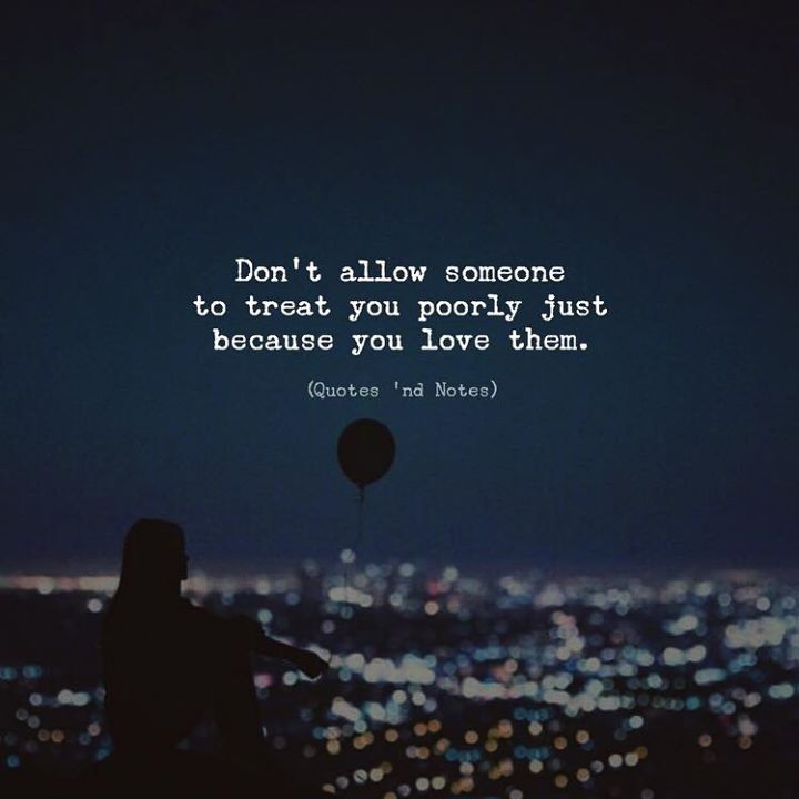 Dont allow someone to treat you poorly just because you love them. via (http://ift.tt/2BPvC36)
