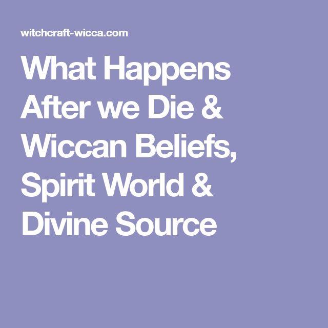 What Happens After we Die & Wiccan Beliefs, Spirit World & Divine Source