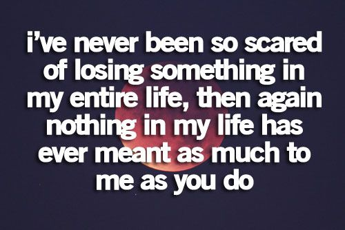 I've never been so scared of losing something... love quote accept relationship lovequote insecure scared