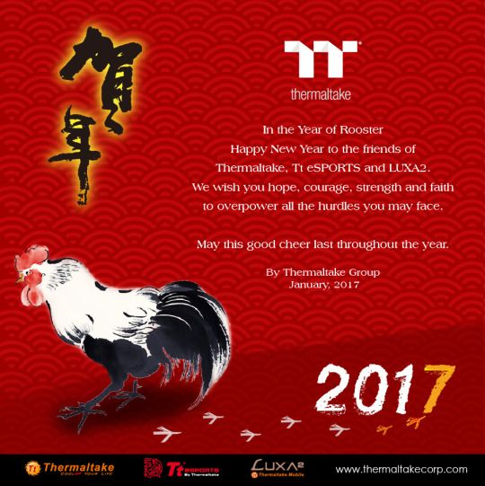 From all of us at #LUXA2 #TteSPORTS #Thermaltake we would like to wish you all a #HappyChineseNewYear . All the best for 2017!