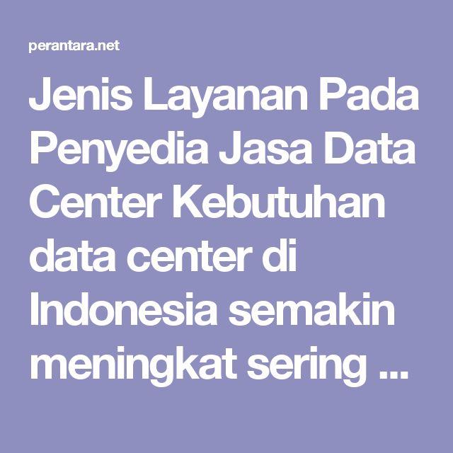 Jenis Layanan Pada Penyedia Jasa Data Center  Kebutuhan data center di Indonesia semakin meningkat sering perkembangan teknologi yang telah mengarah kepada big data mining. Oleh karena itu, sangat penting untuk mengetahui apa saja layanan yang diberikan oleh para penyedia fasilitas data center di Indonesia.