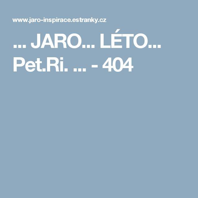 ... JARO... LÉTO... Pet.Ri. ... - 404