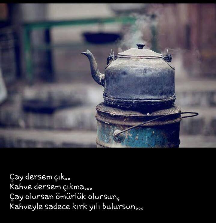 Çay dersem çık... Kahve dersem çıkma... Çay olunca ömürlük olursun, kahveyle sadece kırk yılı bulursun...  #sözler #anlamlısözler #güzelsözler #manalısözler #özlüsözler #alıntı #alıntılar #alıntıdır #alıntısözler #cay #çay