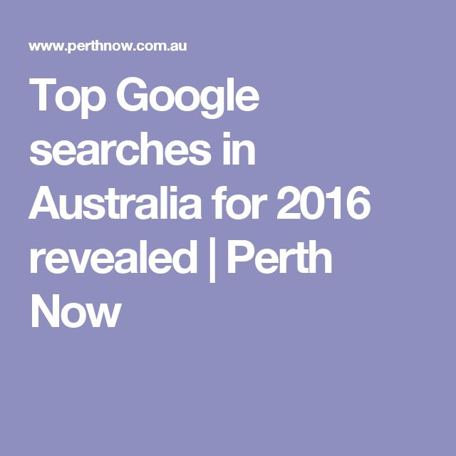 Top Google searches in Australia for 2016 revealed | Perth Now