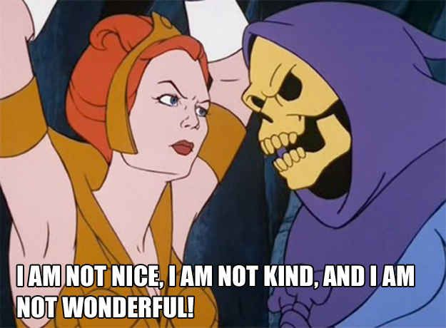 Any time someone tries to give you a compliment: | The 25 Most Inspiring Skeletor Quotes For Every Occasion