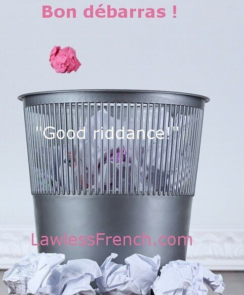 "Bon débarras - ""Good riddance""   http://lawlessfrench.com/expressions/bon-debarras/  #frenchexpression #learnfrench #fle #french"