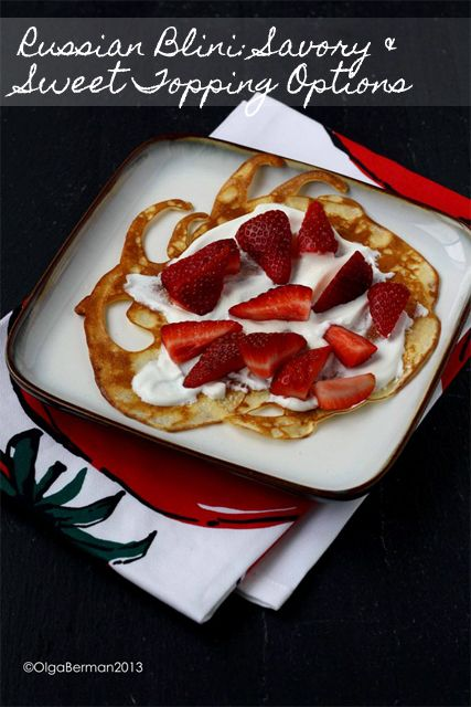 Mango & Tomato: Russian Blini with Savory & Sweet Toppings: Russian Recipes Revisited (strawberries and sour cream topping)