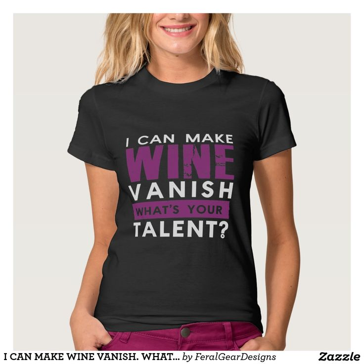 I CAN MAKE WINE VANISH. WHAT'S YOUR TALENT? T-SHIRT