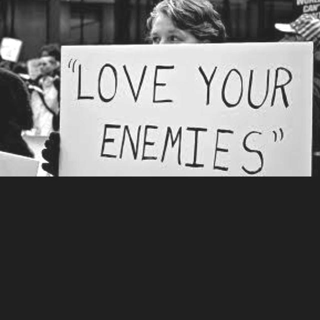 Love your enemies❤