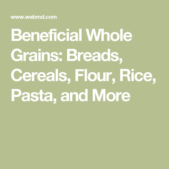 Beneficial Whole Grains: Breads, Cereals, Flour, Rice, Pasta, and More