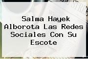 http://tecnoautos.com/wp-content/uploads/imagenes/tendencias/thumbs/salma-hayek-alborota-las-redes-sociales-con-su-escote.jpg Salma Hayek. Salma Hayek alborota las redes sociales con su escote, Enlaces, Imágenes, Videos y Tweets - http://tecnoautos.com/actualidad/salma-hayek-salma-hayek-alborota-las-redes-sociales-con-su-escote/
