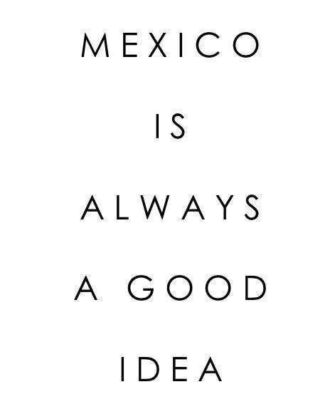 Mexico es siempre una buena idea...
