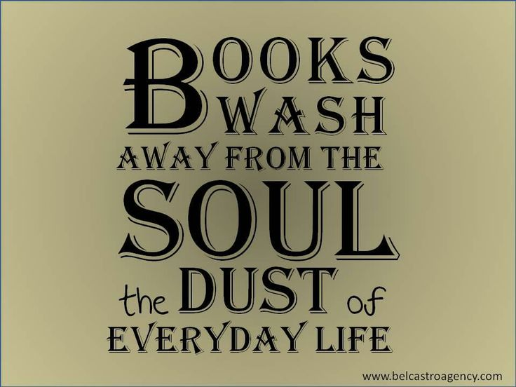 Books wash away from the soul the dust of everyday life. (Quoted almost verbatim by Berthold Auerbach) from Belcastro Agency via facebook.