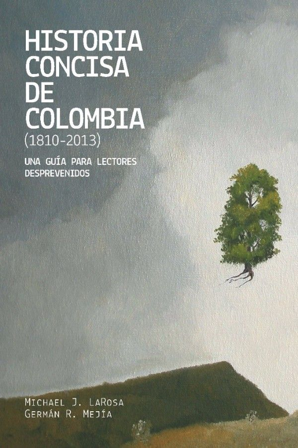 Presentamos la edición electrónica de 'Historia concisa de Colombia', de Michael de la Rosa y Germán Mejía Pavony, y 'Colombia, siglo XX', de César Torres del Río.