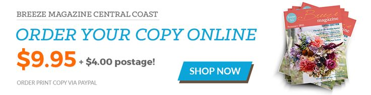Order your print copy of Breeze Magazine Central Coast online via our website today :)