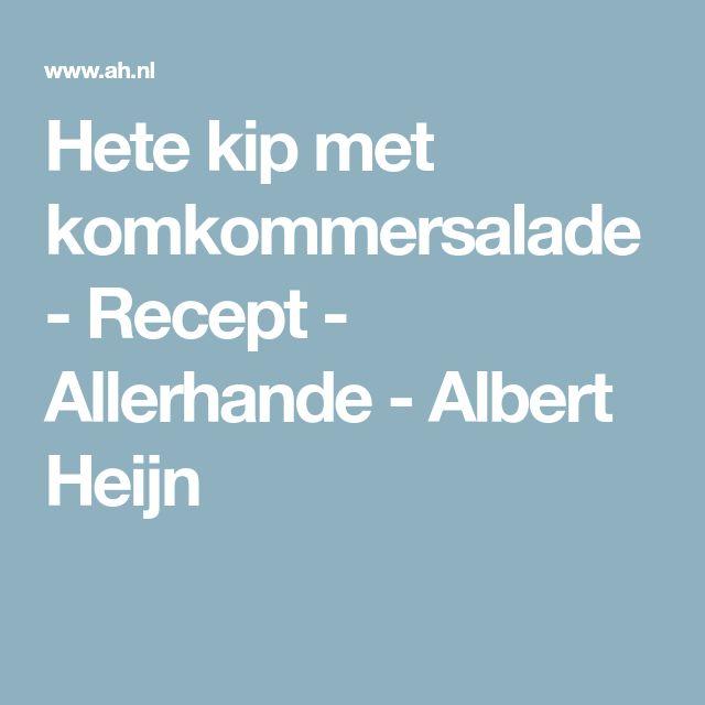 Hete kip met komkommersalade - Recept - Allerhande - Albert Heijn