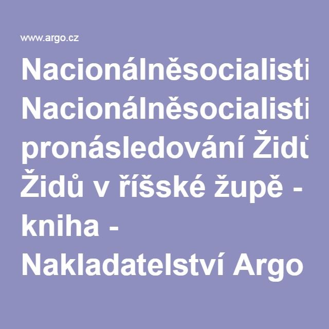 Nacionálněsocialistické pronásledování Židů v říšské župě - kniha - Nakladatelství Argo