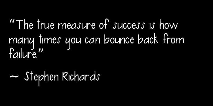 """The true measure of success is how many times you can bounce back from failure."" ~ Stephen Richards"
