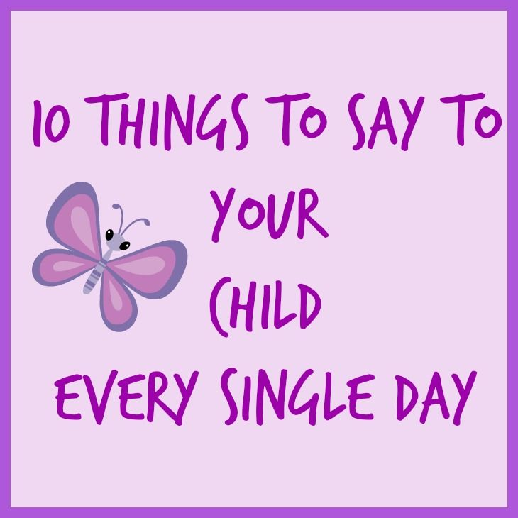 Encouraging your child doesn't have to be a challenging task. Say these 10 things to your child every day and watch their self esteem soar!