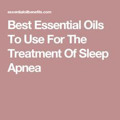 Best Essential Oils To Use For The Treatment Of Sleep Apnea