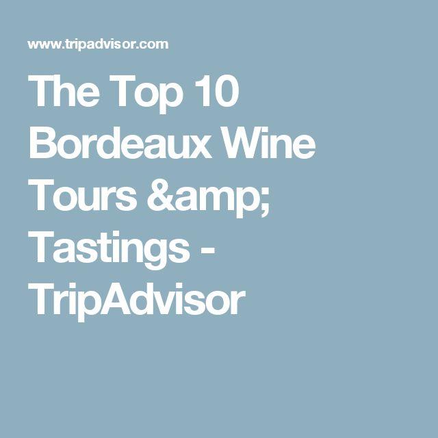 The Top 10  Bordeaux Wine Tours & Tastings  - TripAdvisor