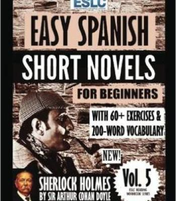 Easy Spanish Short Novels For Beginners With 60+ Exercises & 200-Word Vocabulary: Sherlock Holmes By Sir Arthur Conan Doyle PDF