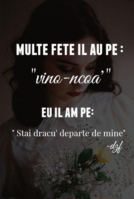 """Multe fete il au pe  : """" vino-ncoa' EU il am pe : """" Stai dracu' departe de mine """" :)))"""