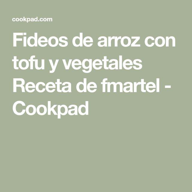 Fideos de arroz con tofu y vegetales Receta de fmartel - Cookpad