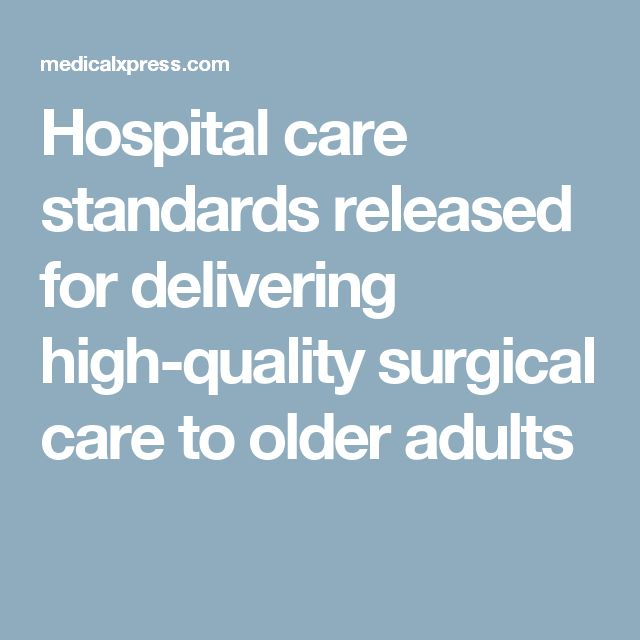 Hospital care standards released for delivering high-quality surgical care to older adults