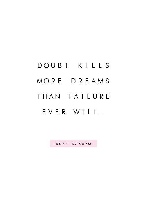 Doubt kills more dreams than failure ever will. Especially when someone else cast that doubt and you have no control... It's easy to fall back into old habits but don't stay there and whatever you do please grow.... Don't repair something with temporary happiness...