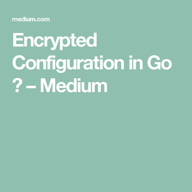 Encrypted Configuration in Go  – Medium