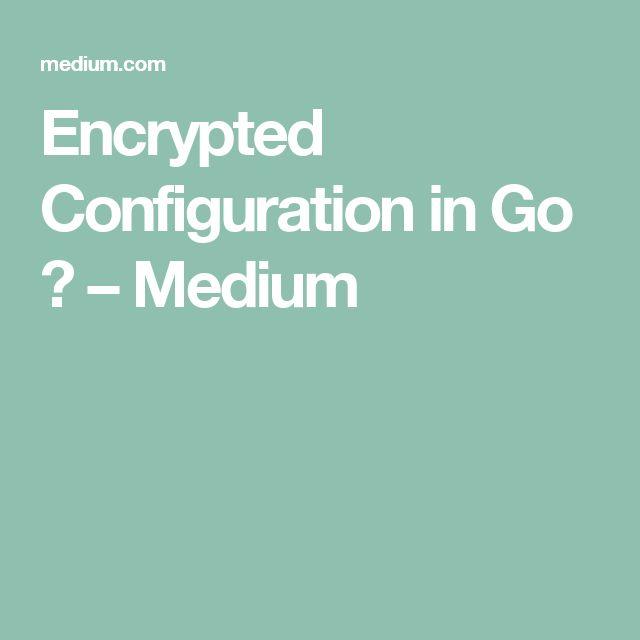 Encrypted Configuration in Go  – Medium