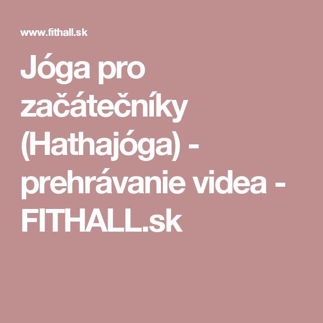 Jóga pro začátečníky (Hathajóga) - prehrávanie videa - FITHALL.sk