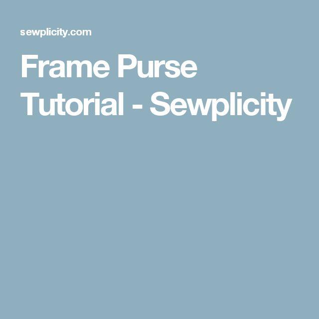 Frame Purse Tutorial - Sewplicity