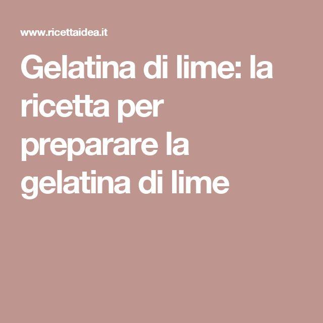 Gelatina di lime: la ricetta per preparare la gelatina di lime