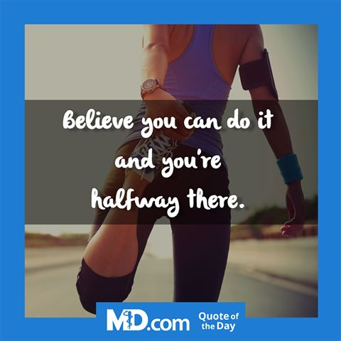 """MD.com Quote of the Day for August 8, 2016: """"Believe you can do it and you're halfway there."""" Find more inspirational quotes here: https://www.facebook.com/mddotcom/"""