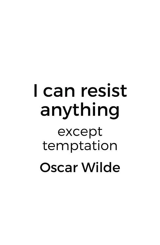 Oscar Wilde Quote - I can resist anything but temptation