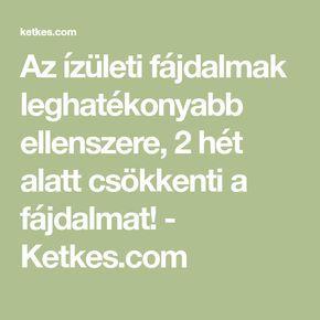 Az ízületi fájdalmak leghatékonyabb ellenszere, 2 hét alatt csökkenti a fájdalmat! - Ketkes.com