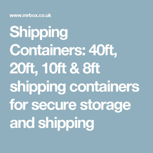 Shipping Containers: 40ft, 20ft, 10ft & 8ft shipping containers for secure storage and shipping