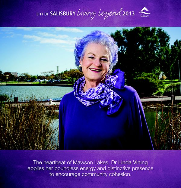 Living Legend 2013 Dr Linda Vining: The heartbeat of Mawson Lakes, Dr Vining applies her boundless energy and distinctive presence to encourgae community cohesion.