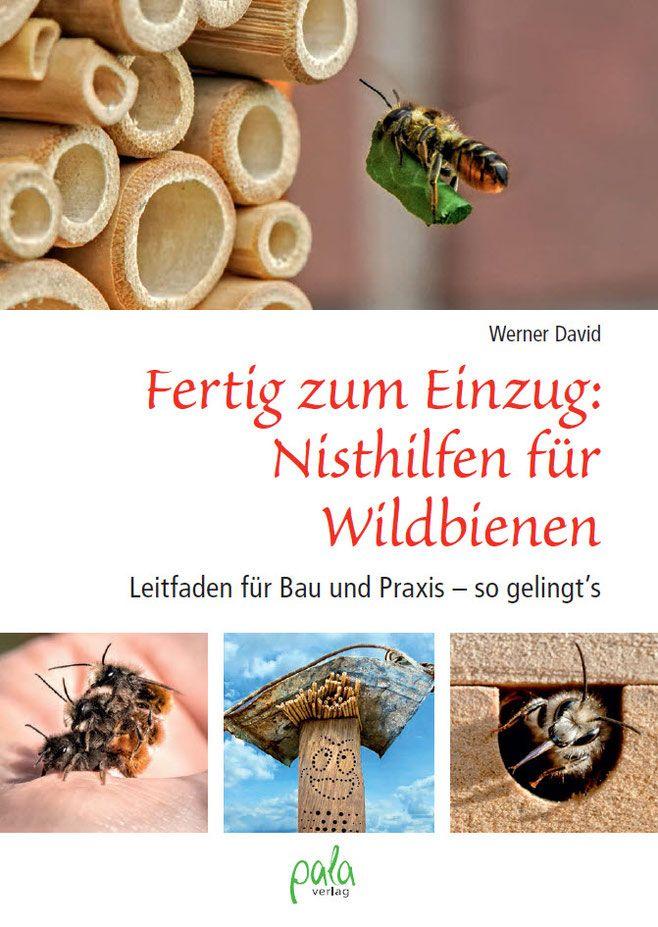 pala-Verlag Fertig zum Einzug: Nisthilfen für Wildbienen.  Leitfaden für Bau und Praxis – so gelingt's! Werner David Insektenhotel