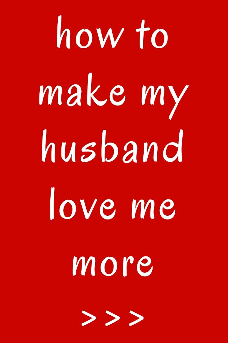 8519048457fb6c7ca41159276e3a3707 - How Do I Get My Husband To Want Me More