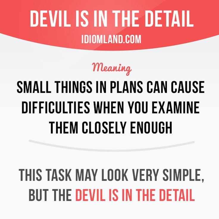 """""""Devil is in the detail"""" means """"small things in plans can cause difficulties when you examine them closely enough"""". Example: This task may look very simple, but the devil is in the detail. Get our apps for learning English: learzing.com"""