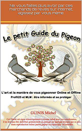 """Le petit guide du pigeon: """"L'argent ne pousse pas sur les arbres"""" Comment ce faire pigeonner Online et Offline:Amazon.fr:Boutique Kindle"""