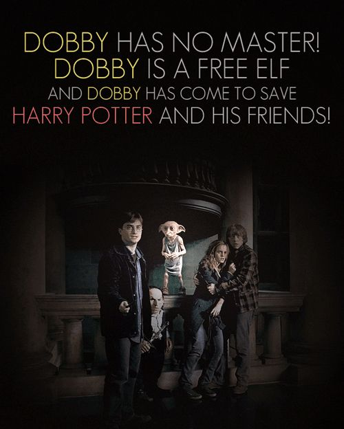 I love Dobby!! And I cried in the last book/movie when he (MAJOR SPOILERS)......died...