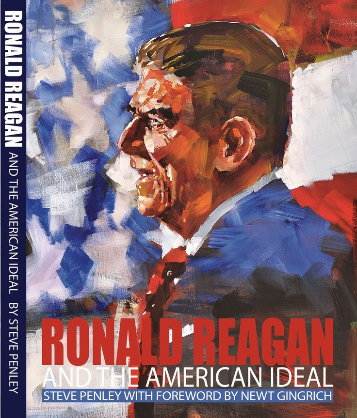 Ronald Reagan And The American Ideal - Book - by Artist and Historian Steve Penley