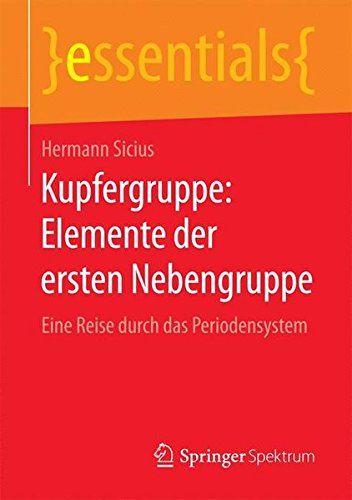Kupfergruppe: Elemente der ersten Nebengruppe: Eine Reise durch das Periodensystem (essentials) (German...