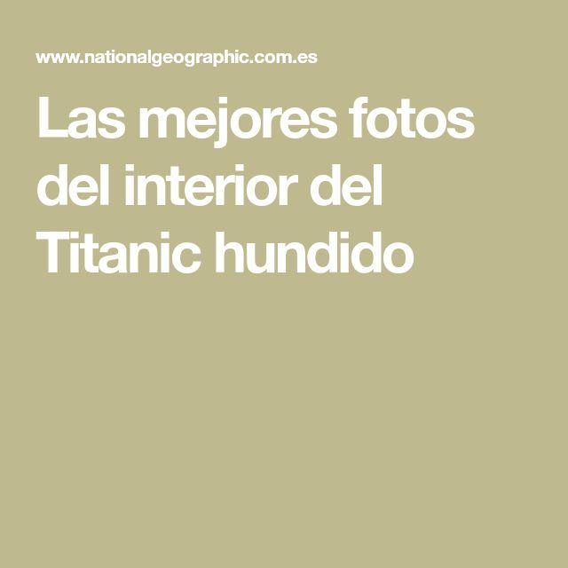 Las mejores fotos del interior del Titanic hundido