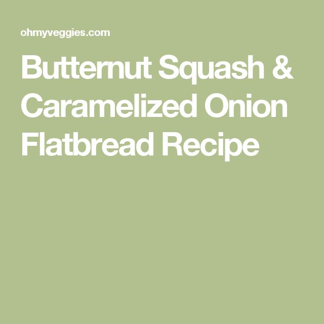 Butternut Squash & Caramelized Onion Flatbread Recipe