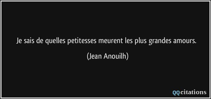 Je sais de quelles petitesses meurent les plus grandes amours. (Jean Anouilh) #citations #JeanAnouilh